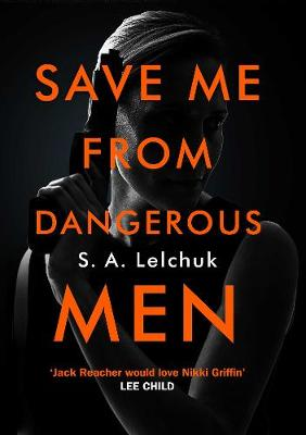 Save Me from Dangerous Men: The new Lisbeth Salander who Jack Reacher would love! A must-read for 2019 by S. A. Lelchuk