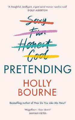 Pretending: The brilliant new adult novel from Holly Bourne. Why be yourself when you can be perfect? by Holly Bourne