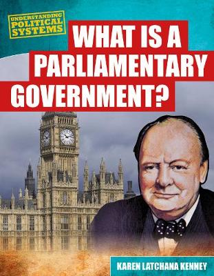 What Is a Parliamentary Government? by Karen Latchana Kenney