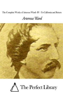 The Complete Works of Artemus Ward - IV by Artemus Ward