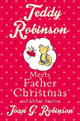 Teddy Robinson meets Father Christmas and other stories by Joan G. Robinson