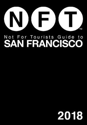 Not For Tourists Guide to San Francisco 2018 by Not For Tourists