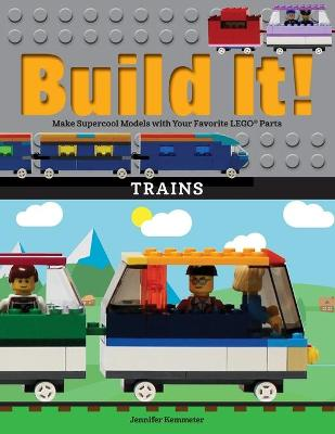 Build It! Trains by Jennifer Kemmeter