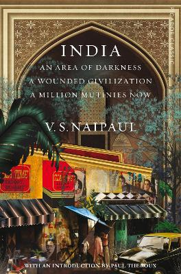 India: An Area Of Darkness, India: A Wounded Civilization & India: A Million Mutinies Now by V. S. Naipaul