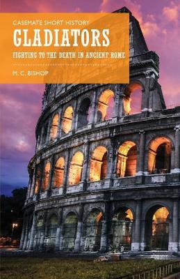 Gladiators by M. C. Bishop