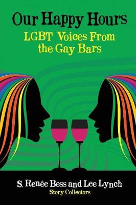 Our Happy Hours, Lgbt Voices from the Gay Bars by Lee Lynch
