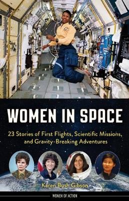 Women in Space: 23 Stories of First Flights, Scientific Missions, and Gravity-Breaking Adventures by Karen Bush Gibson