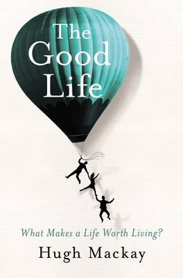 The Good Life by Hugh Mackay