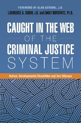 Caught in the Web of the Criminal Justice System by Lawrence A. Dubin, J.D.