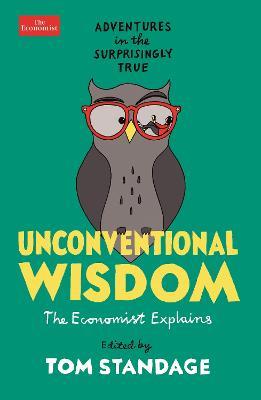 Unconventional Wisdom: Adventures in the Surprisingly True book