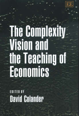 Complexity Vision and the Teaching of Economics by David Colander