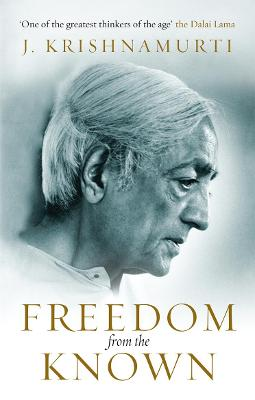 Freedom from the Known by J Krishnamurti