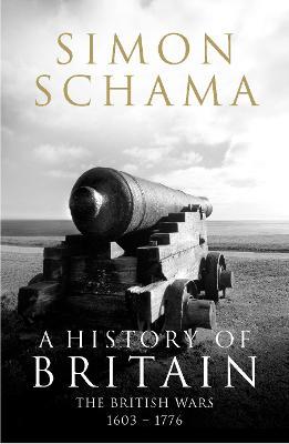 A A History of Britain A History of Britain - Volume 2 British Wars 1603-1776 v. 2 by Simon Schama, CBE