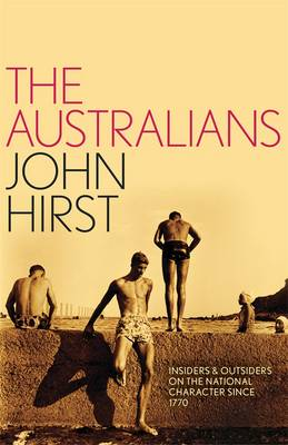 Australians: Insiders and Outsiders on the National Character since 1770 by John Hirst