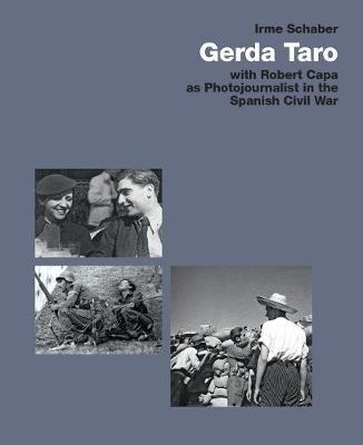 Gerda Taro: With Robert Capa as Photojournalist in the Spanish Civil War by Irme Schaber
