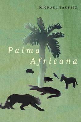 Palma Africana by Michael Taussig
