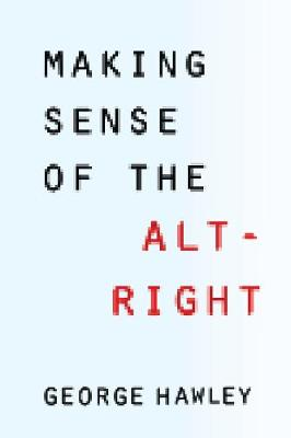 Making Sense of the Alt-Right by George Hawley