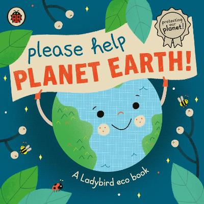 Please Help Planet Earth: A Ladybird eco book book