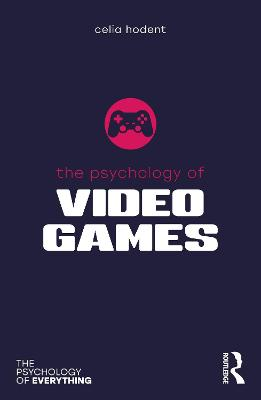 The Psychology of Video Games by Celia Hodent