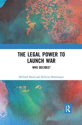 The Legal Power to Launch War: Who Decides? by Michael Head