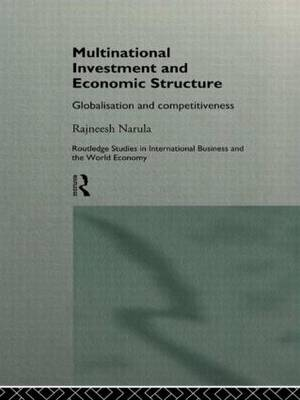 Multinational Investment and Economic Structure by Rajneesh Narula