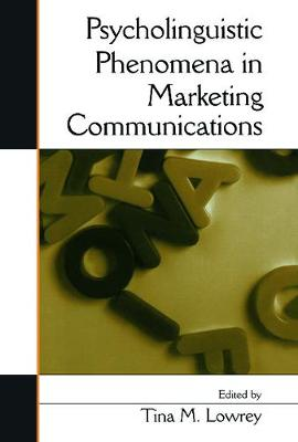 Psycholinguistic Phenomena in Marketing Communications by Tina M. Lowrey