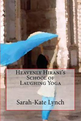 Heavenly Hirani's School of Laughing Yoga by Sarah-Kate Lynch