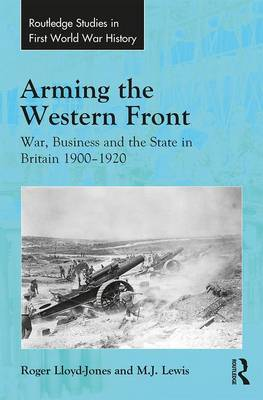 Arming the Western Front by Roger Lloyd-Jones
