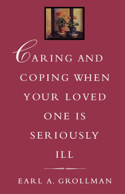 Caring and Coping When Your Loved One Is Seriously Ill book