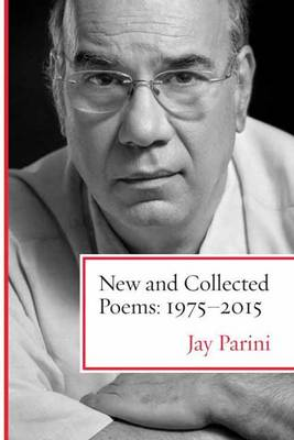 New and Collected Poems by Jay Parini