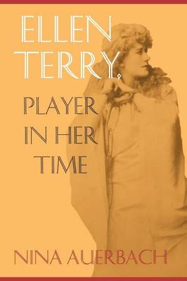 Ellen Terry, Player in Her Time by Nina Auerbach