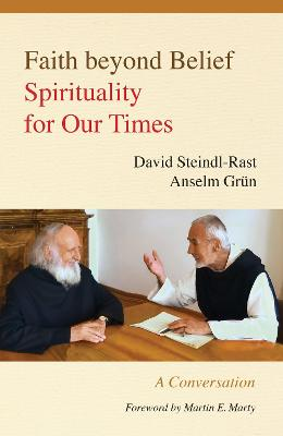 Faith Beyond Belief by Brother David Steindl-Rast