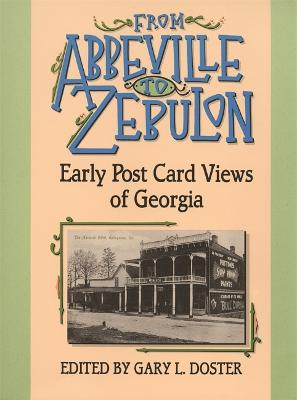 From Abbeville to Zebulon: Early Postcard Views of Georgia by Gary L. Doster