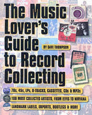 Music Lover's Guide to Record Collecting by Dave Thompson
