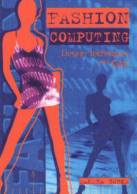 Fashion Computing: Design Techniques and Cad by Sandra Burke