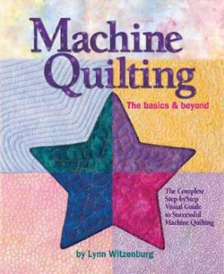 Machine Quilting: The Basics and Beyond by Lynn Witzenburg