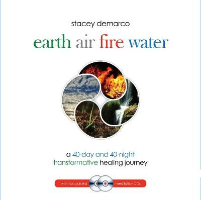 Earth Air Fire Water: A 40-Day and 40-Night Transformative Healing Journey by Stacey Demarco