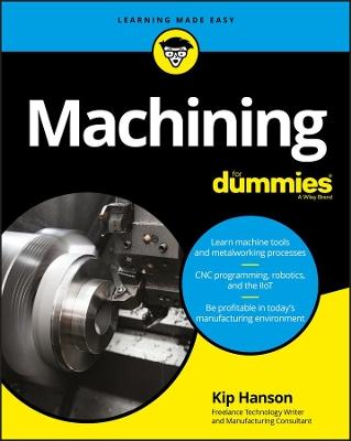Machining For Dummies by Kip Hanson