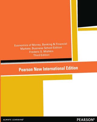 The Economics of Money, Banking and Financial Markets: Pearson New International Edition by Frederic S. Mishkin