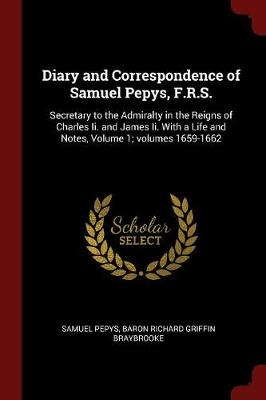 Diary and Correspondence of Samuel Pepys, F.R.S. by Samuel Pepys
