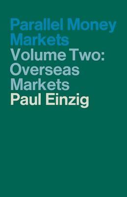 Parallel Money Markets: Volume Two Overseas Markets: 1972 by Paul Einzig