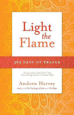 Light the Flame: 365 Days of Prayer by Andrew Harvey