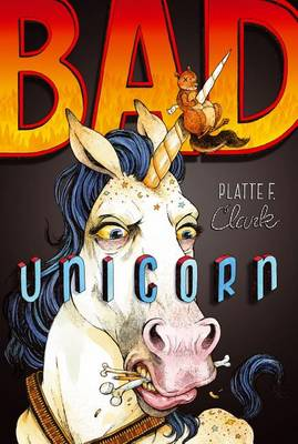 Bad Unicorn by Platte F. Clark