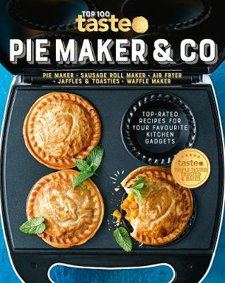 PIE MAKER & CO: 100 top-rated recipes for your favourite kitchen gadgetsfrom Australia's number #1 food site book