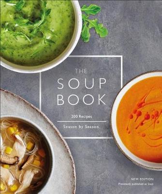The Soup Book: 200 Recipes, Season by Season by DK