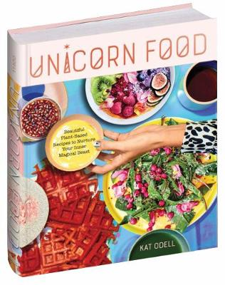 Unicorn Food by Kat Odell