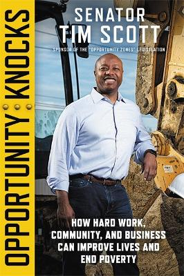 Opportunity Knocks: How Hard Work, Community, and Business Can Improve Lives and End Poverty by Senator Tim Scott
