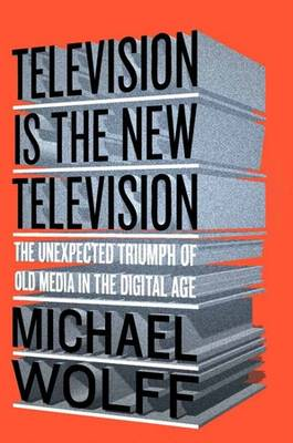 Television is the New Television by Michael Wolff