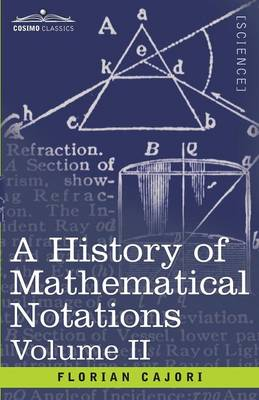 A History of Mathematical Notations, Volume II by Florian Cajori