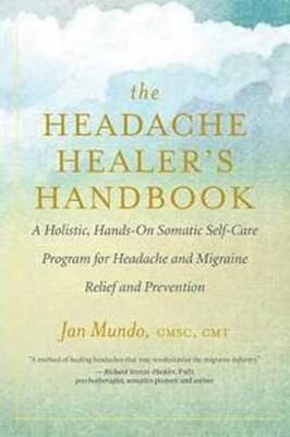 The Headache Healer's Handbook by Jan Mundo